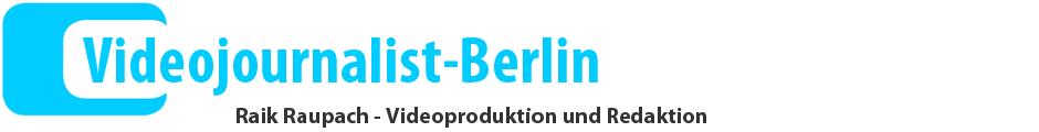 Videojournalist-Berlin - Raik Raupach – Videoproduktion & Redaktion für Berlin Brandenburg und die Welt